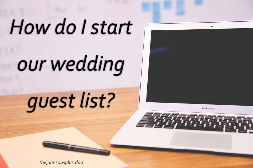 How to I start our wedding guest list? | the johnsons plus dog