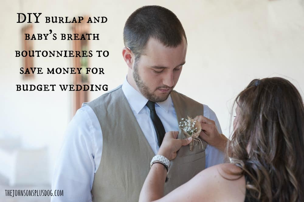 a woman affixing a boutonniere to a man in a dress shirt and tan vest ...with text overlay that says... DIY burlap and baby's breath boutonnieres to save money for budget wedding