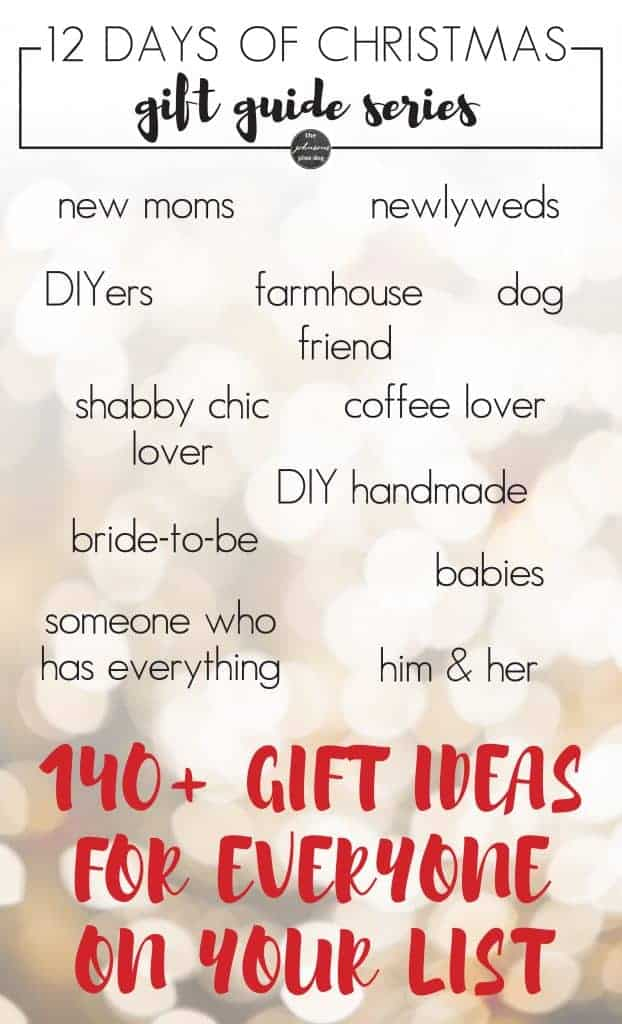 140+ gift ideas for everyone on your list | 12 Days of Christmas Gift Guide Series | Gifts for New Moms | Gifts for Newlyweds | Gifts for DIYers | Farmhouse Gifts | Gifts for Dog | Gifts for Shabby Chic Lover | Gifts for Coffee Lover | DIY Handmade Gifts | Gifts for Bride-to-be | Gifts for Babies | Gifts for Someone who has everything | Gifts for Him | Gifts for her