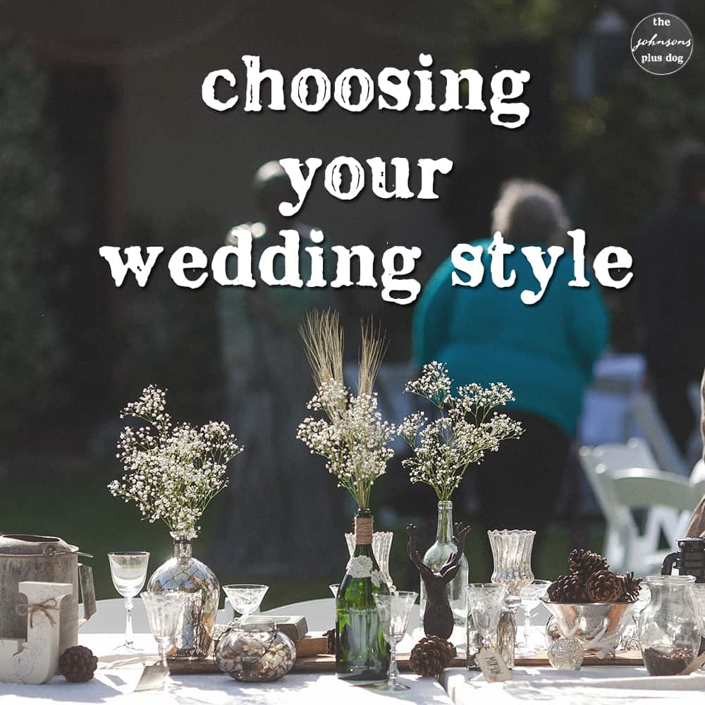 Tips for Choosing Your Wedding Style | the johnsons plus dog