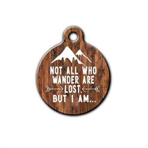 Not all who wander are lost, but i am - dog tag