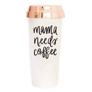 Mama needs coffee cup