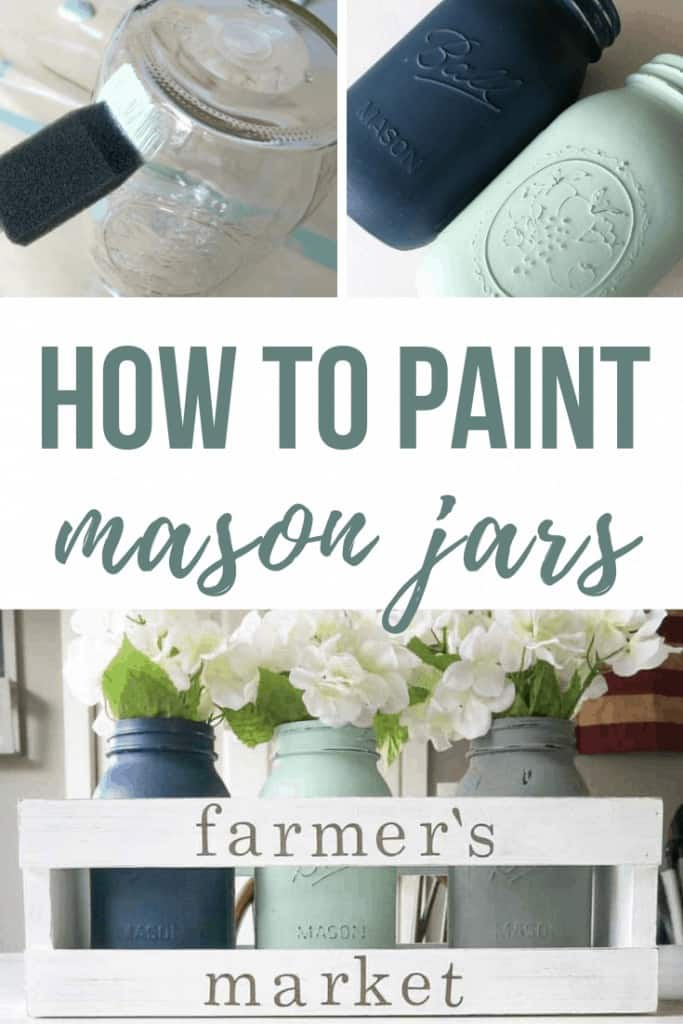 Collage of before and after DIy mason jars using paint with text overlay that says How to Paint Mason Jars