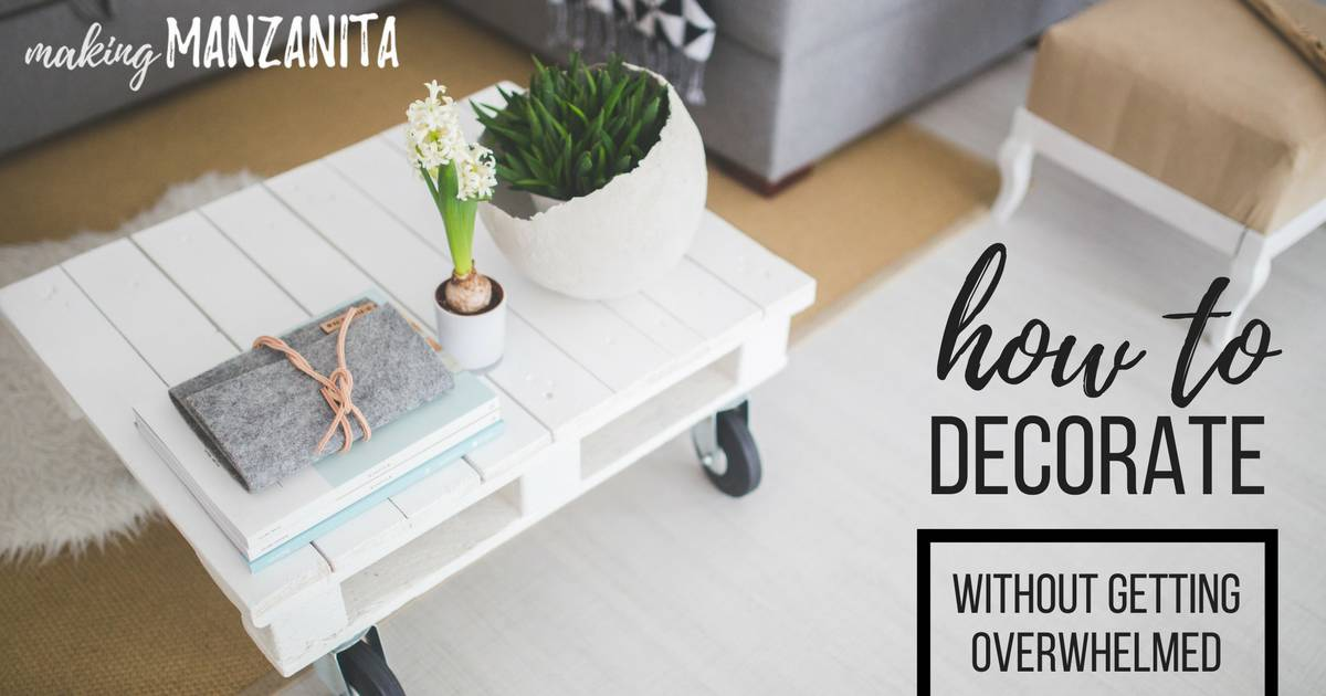 How To Decorate Without Getting Overwhelmed How To Avoid Getting Overwhelmed Why Decorating Your Home
