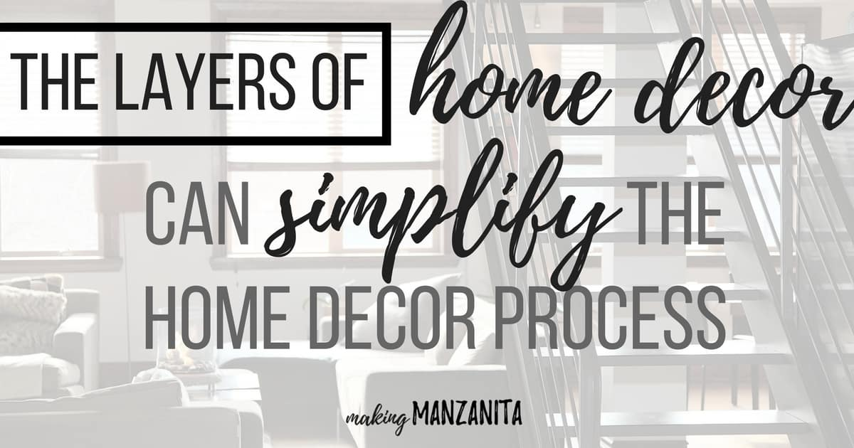 The Layers of Home Decor can simplify the home decor process ! This post is a great way to break down decorating if you are getting overwhelmed. #interiordesign #homedecor