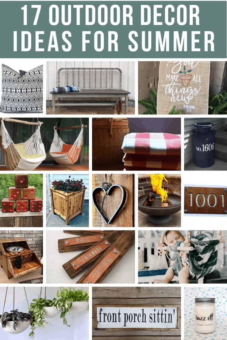 Collage image of boho throw pillow, repurposed bench, home signs, hanging chairs, picnic blanket, milk jar home sign, wooden dice decor, wooden plant box, heart shaped door hang, rustic fire pit, rustic house number sign, shower drinking rack, wooden name tags, baby swing, hanging planters, front porch sittin sign and mason jar candle with text overlay that says 17 Outdoor Decor Ideas for Summer.