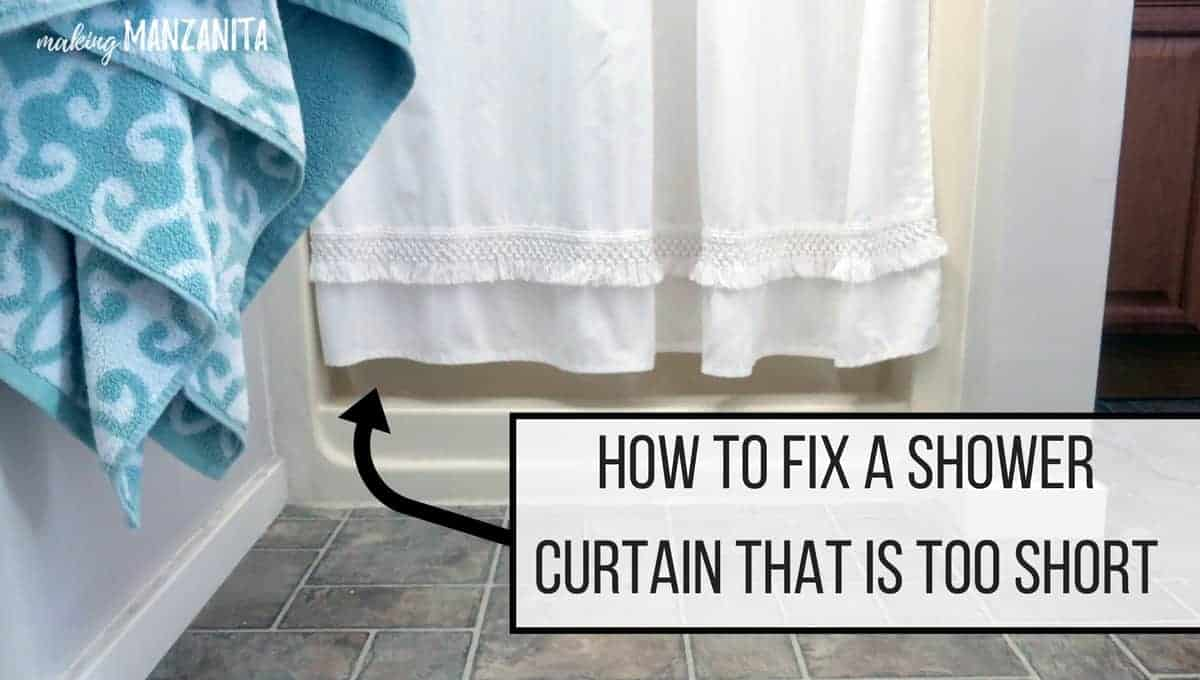 How To Fix A Shower Curtain That Is Too Short - Making Manzanita