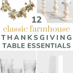 Collage of glassware, candle holders, silverware, placemats, garland, lazy susan, coasters, candle ring, table runner, flameless candle, mustard yellow table napkins and white stoneware plates with text overlay that says 12 classic farmhouse thanksgiving table essentials