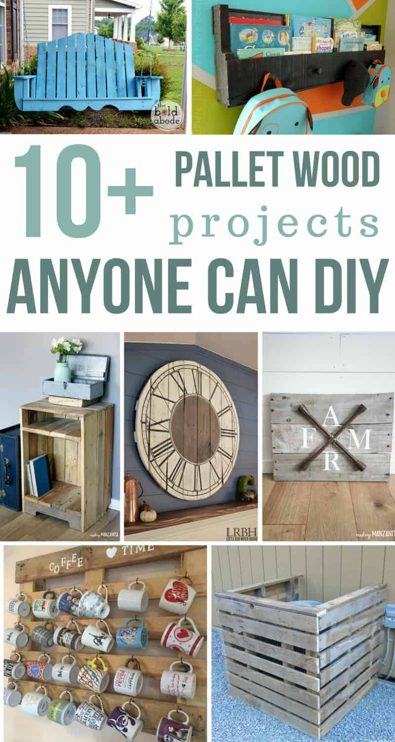 Photo collage showing various DIY projects made with pallet wood. Text overlay says 10+ pallet wood projects anyone can DIY
