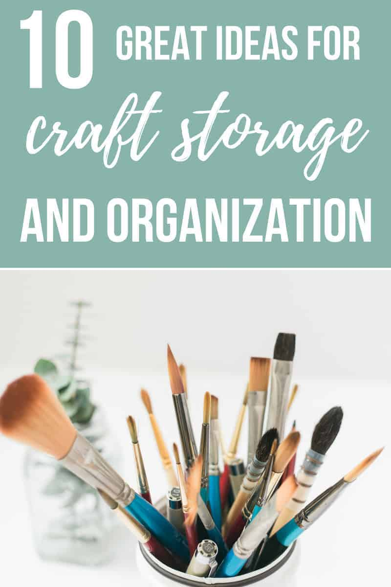 Cup of paint brushes with text overlay that says 10 great ideas for craft storage and organization