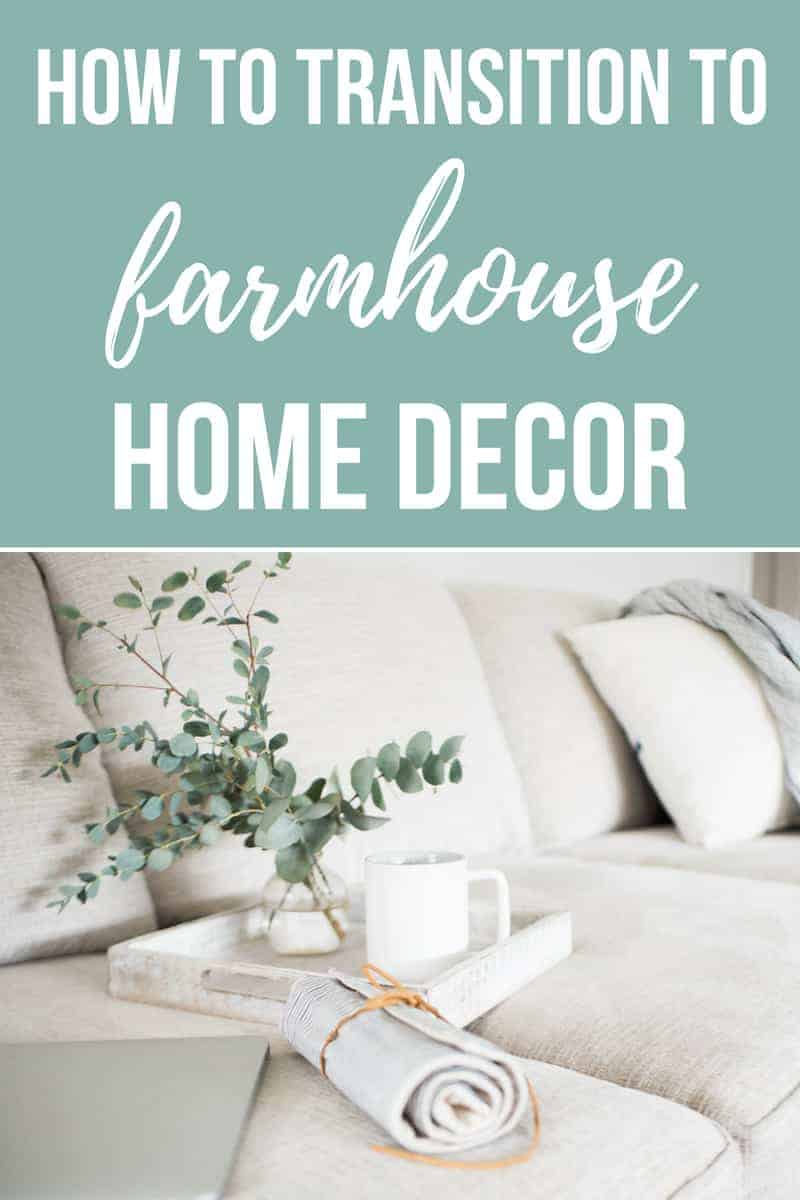 Photo of gray couch with tray with mug and vase with greenery on it. Text overlay at top says how to transition to farmhouse style home decor