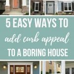 Photo collage showing front of homes with text overlay that says 5 easy ways to add curb appeal to a boring house