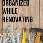 Tools laying on wood paneling with text overlay that says staying organized while renovating