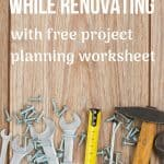 Stay organized while renovating with free project planning worksheet written on photo with tools laying down on wooden background