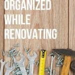 Staying Organized While Renovating text overlay on picture with tools laying around on wood background