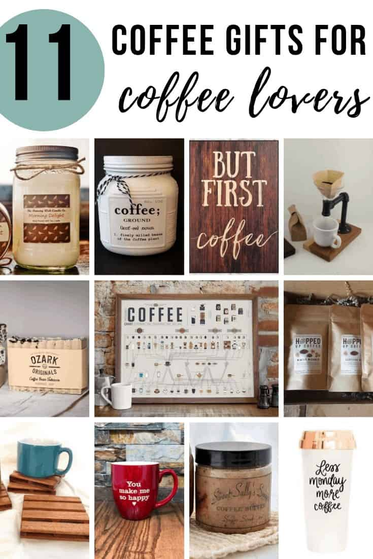 Collage of coffee scrub, coffee, coffee wooden sign, coffee maker, coffee soap, coffee intake chart, coffee beans, coasters, personalized mug, coffee scrub and tumbler with text overlay that says 11 Coffee Gifts for Coffee Lovers