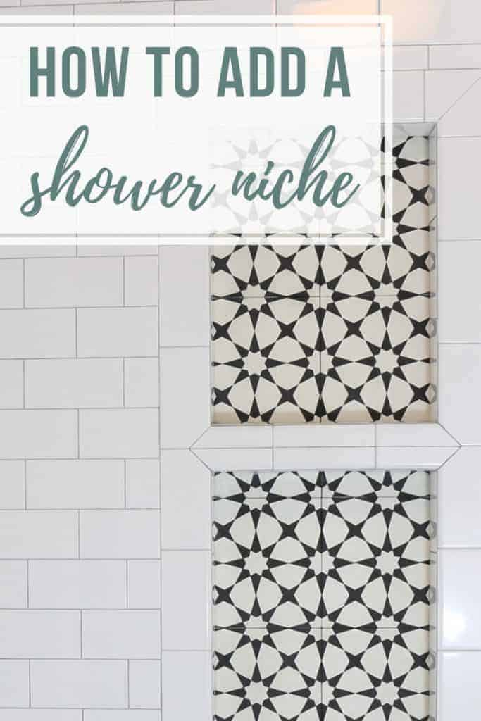 Close up shot of shower shelf with black and white cement tiles and white subway tile border with text overlay that says how to add a shower niche