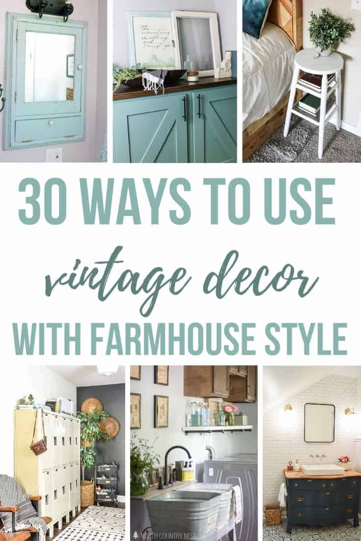 Collage of vintage medicine cabinet, farmhouse decor on cabinet, barstool used as nightstand, vintage lockers for storage, galvanized tubs for sink, vintage dresser as vanity with text overlay that says 30 ways to use vintage decor with farmhouse style