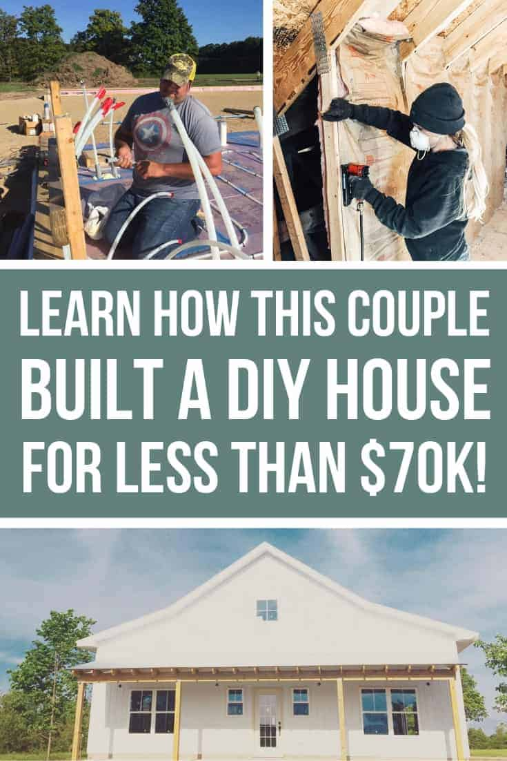 Photo collage showing DIY house building like installing plumbing in the foundation and adding insulation in walls with a finished photo for a white farmhouse with text overlay that says learn how this couple build a DIY house for less than $70k!