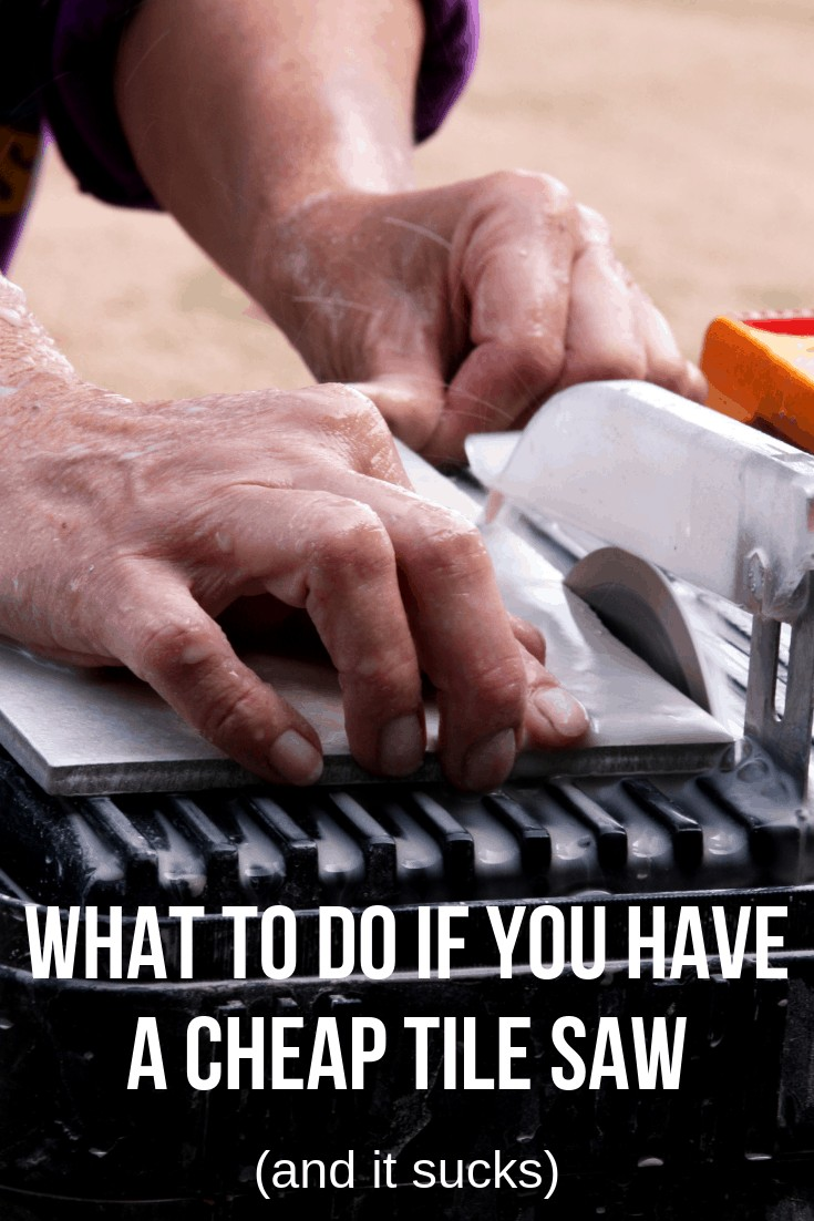 Close up of man's hands cutting tile with a wet tile saw with text overlay that says what to do if you have a cheap tile saw and it sucks