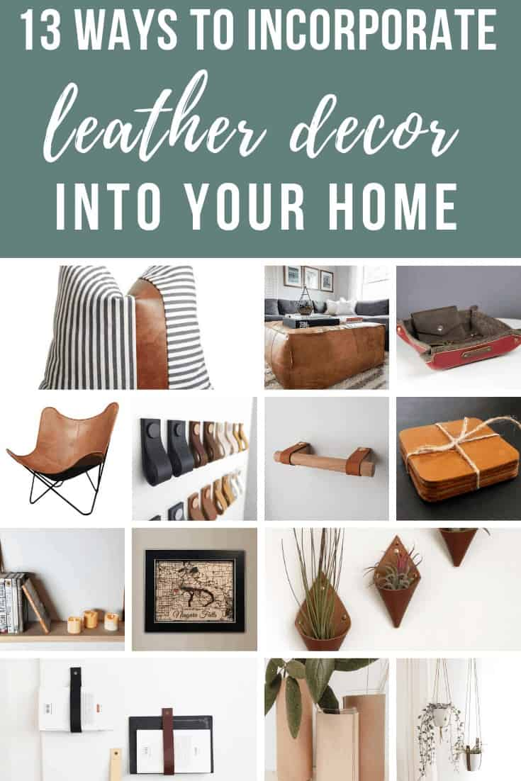 Collage of leather pillow with faux fabric, leather ottoman, vallet tray, leather chair, leather drawer pulls, leather tissue roll holder, coasters, leather strapped wall hang, personalized map, leather planter, leather strap holder, leather vase, leather hanging planter with text overlay that says 13 Ways to Incorporate Leather Decor Into Your Home.