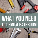 Renovation tools with text overlay that says What You Need To Demo a Bethroom