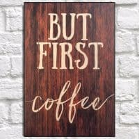 But First Coffee Wood Sign