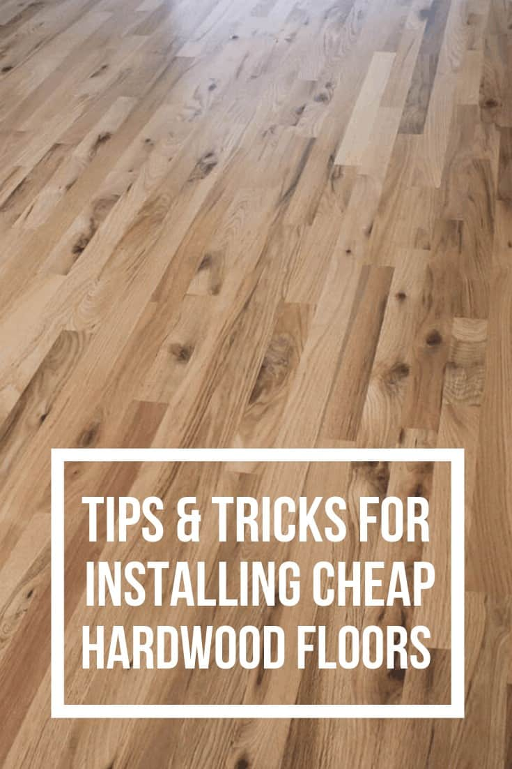 Photo of hardwood floor with text overlay that says Tips and Tricks For Installing Cheap Hardwood Floors.