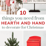 Collage of fixer upper style Christmas decorations with text overlay that says 10 things you need from Hearth and Hand to decorate for Christmas