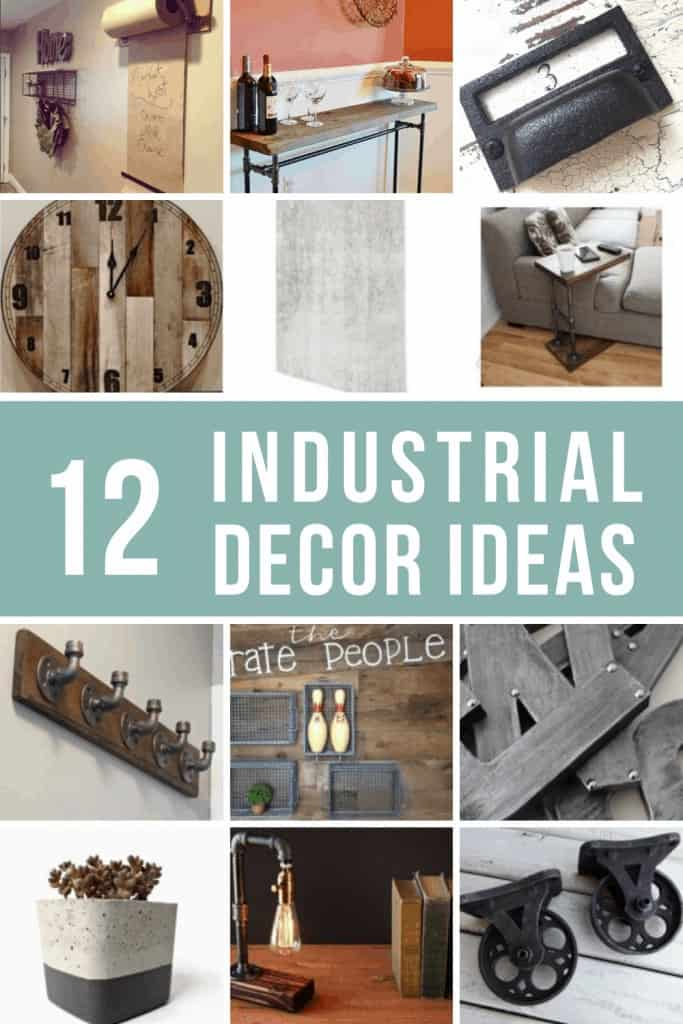 Collage of wall mount kraft dispenser, barn wood sofa table, vintage drawer pulls, rustic clock, concrete removal wallpaper, industrial side table, coat rack, galvanized metal basket, metal letters, concrete planter, table lamp, iron caster wheels with text overlay that says 12 Industrial Decor Ideas