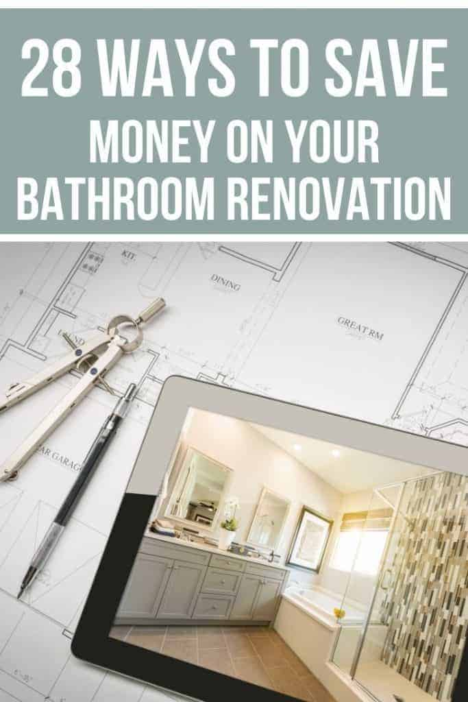 Bold text on top says 28 ways to save money on your bathroom renovation. Then shows design plans in background with pen and stencil next to a IPad with a bathroom on it