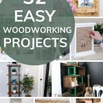 shows various different woodworking projects with overlay text that says 32 easy woodworking projects