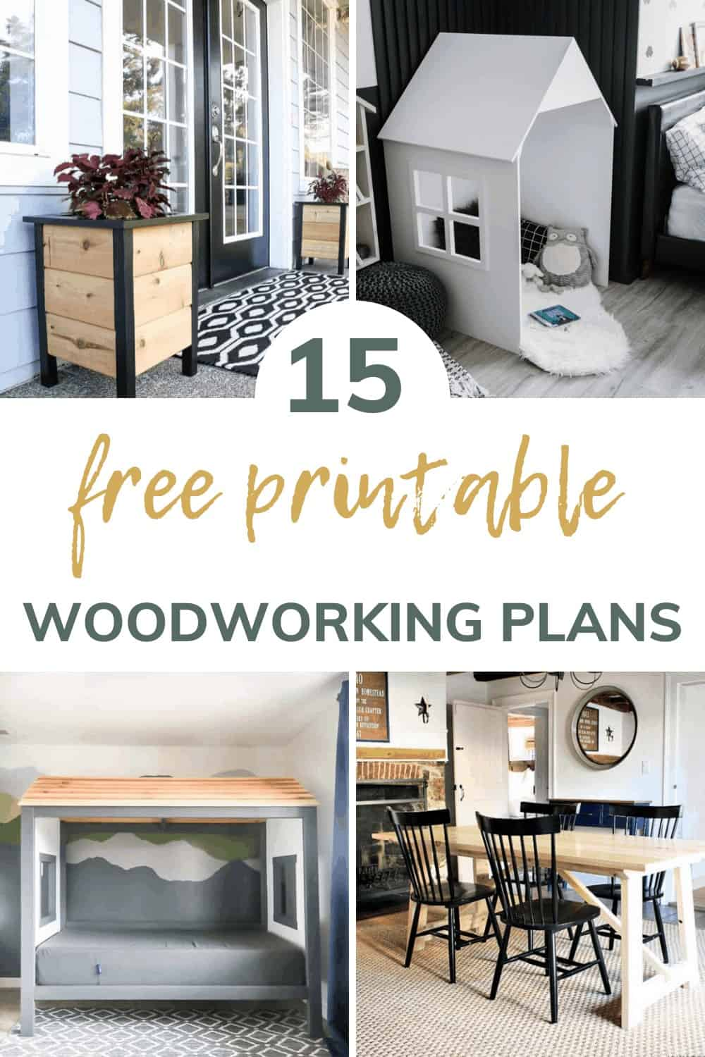 shows 4 woodworking projects, such as, planters, playhouse, cabin bed, and table with overlay text that says 15 free printable woodworking plans