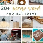 shows various scrap wood projects with text in the middle that says 30+ scrap wood project ideas