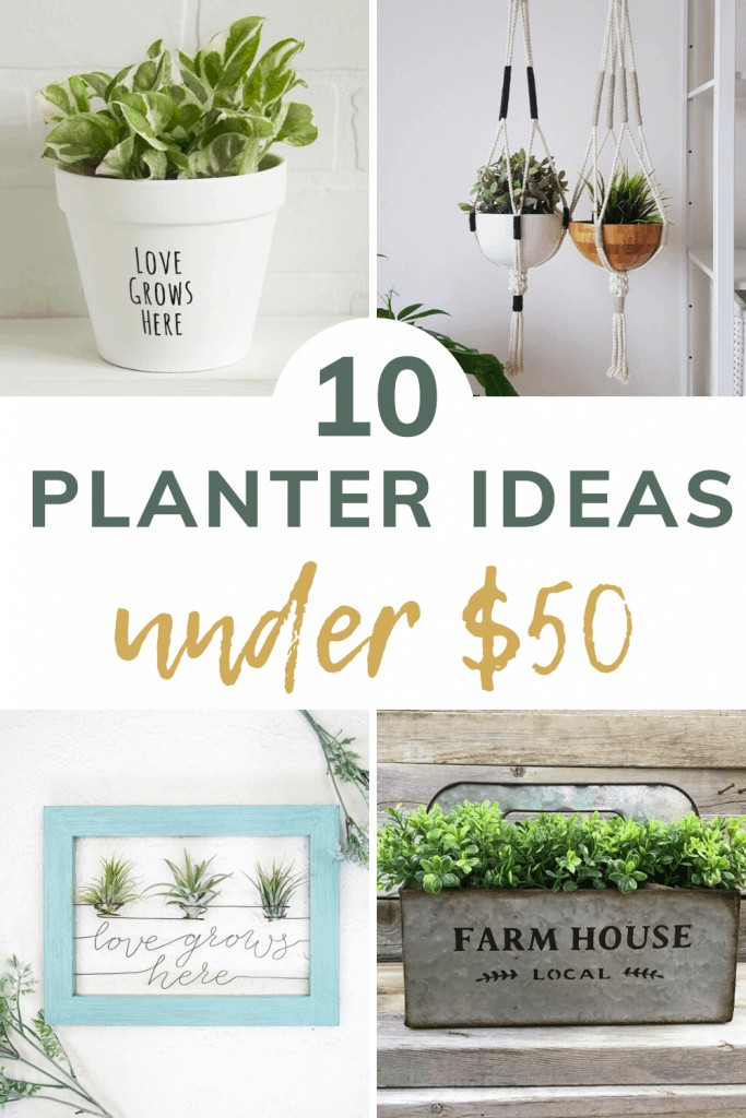 shows 4 different picture of modern farmhouse planters with overlay text that says 10 planter ideas under $50