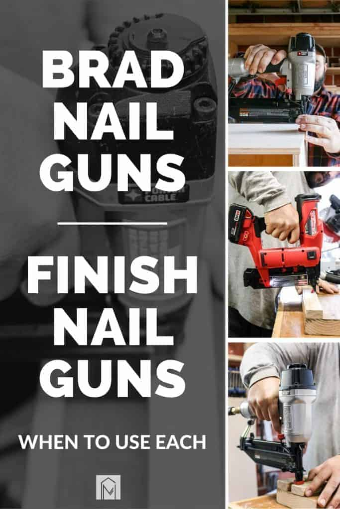 shows the three different nail guns being used on piece of wood and has text that says brad nail guns, finish nail guns, when to use each