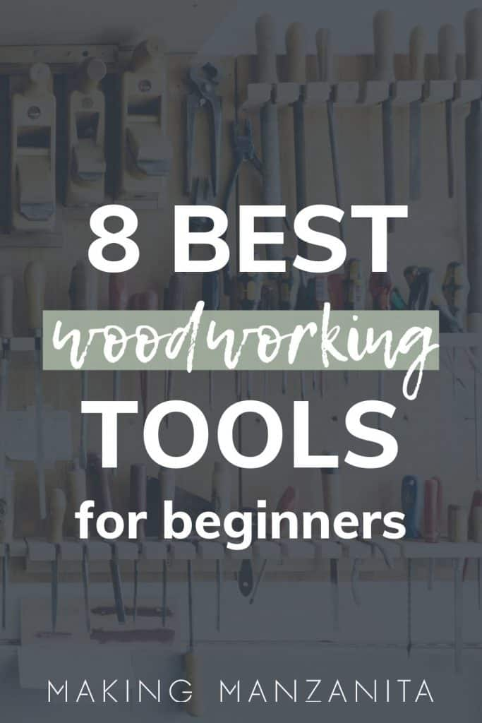 shows various tools hanging on a wall with overlay text that says 8 best woodworking tools for beginners