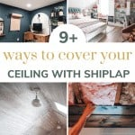 shows 4 different homes with shiplap decor ceilings with overlay text that says 9 ways to cover your ceiling with shiplap