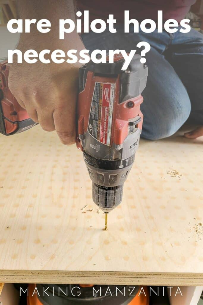 shows someone making a pilot hole in a sheet of wood with overlay text that says are pilot holes necessary.