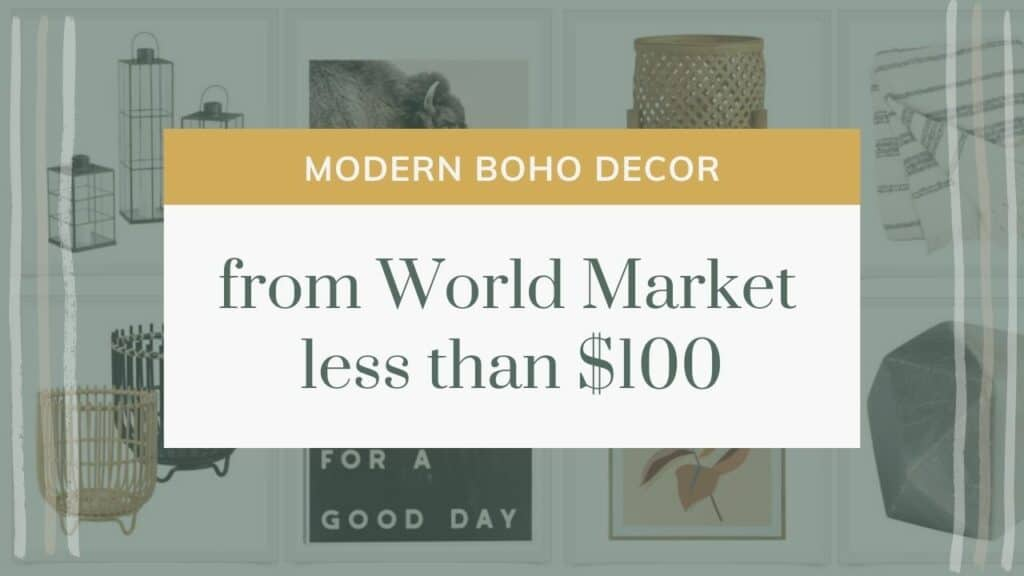 Background is a grid of decor items with text overlay that says modern boho decor from world market less than $100
