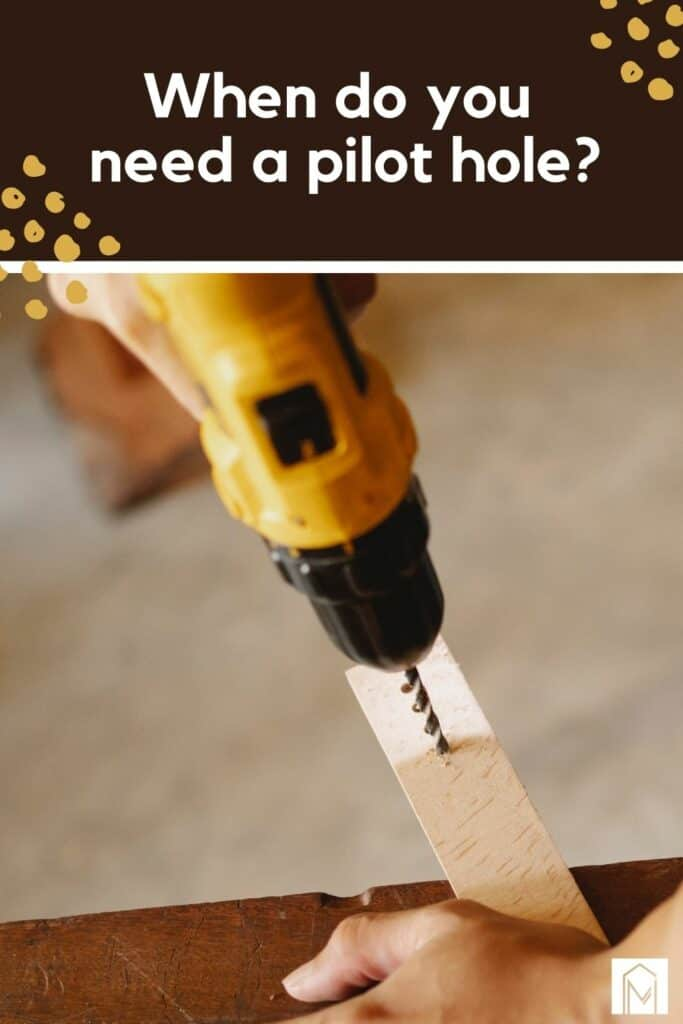 shows a drill drilling a hole in a piece of wood with overlay text that says when do you need a pilot hole?