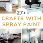 four grid of crafts with spray paint with text overlay that says 27+ crafts with spray paint