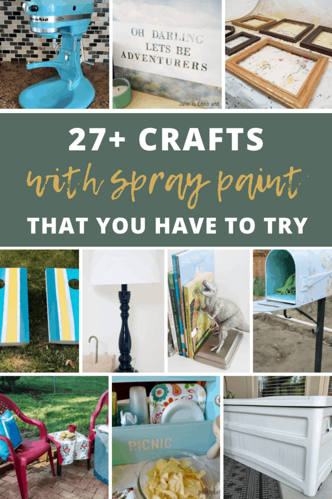 ten grid of crafts with spray paint with text overlay that says 27+ crafts with spray paint that you have to try