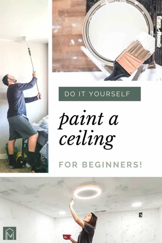 Grid of man holding a roller and painting the ceiling, a bucket of white paint and paint brush on top and woman holding a paint brush and red cup painting the ceiling with text overlay that says do it yourself paint a ceiling for beginners
