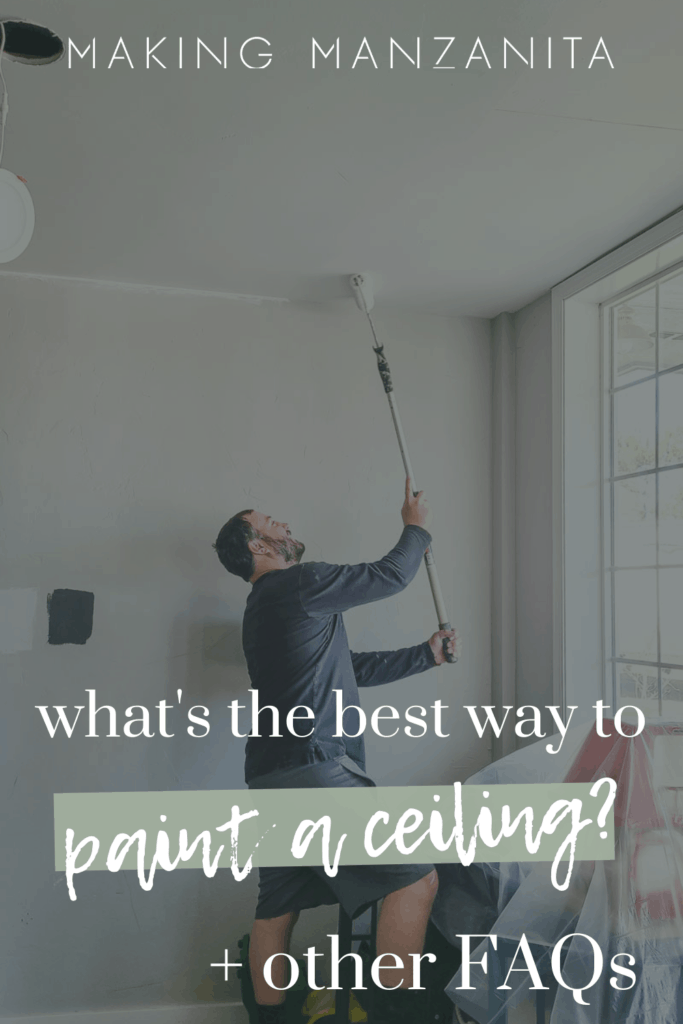 Man in long sleeves holding a roller painting the ceiling and text overlay that says what's the best way to paint a ceiling and Making Manzanita